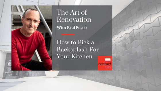 The Art of Renovation - How to pick a backsplash for your kitchen